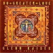 Play & Download No Greater Love by Glenn Kaiser | Napster