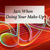Jazz When Doing Your Make-Up von Various Artists
