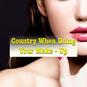 Country When Doing Your Make-Up von Various Artists