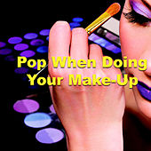 Pop When Doing Your Make-Up von Various Artists