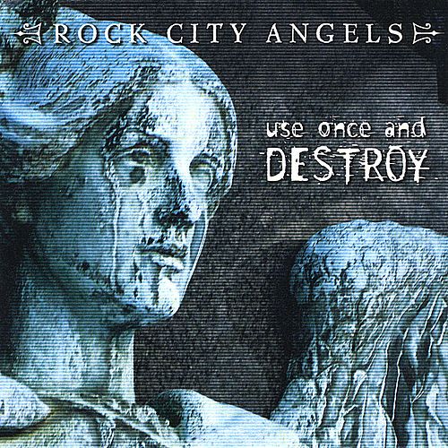 Play & Download Use Once and Destroy by Rock City Angels | Napster