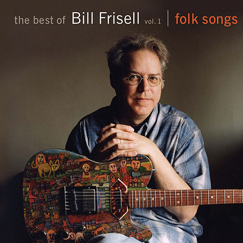 Play & Download The Best of Bill Frisell, Volume 1: Folk Songs by Bill Frisell | Napster