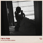 I'm A Fan (Feat. Jeremih) by Pia Mia