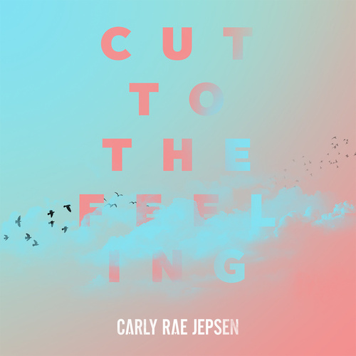 Cut To The Feeling by Carly Rae Jepsen