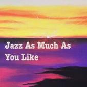 Jazz As Musch As You Like von Various Artists