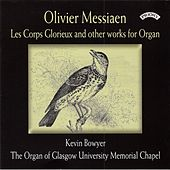 Messiaen: Les corps glorieux & Other Works for Organ by Kevin Bowyer