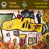 Come for Me / Fat Chance by Twin Peaks