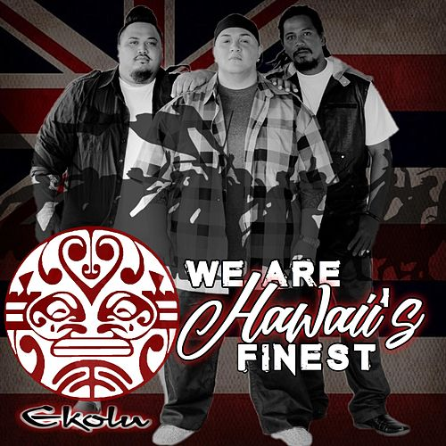 We Are Hawaii's Finest by Ekolu