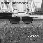 Come On by Michael Christopher