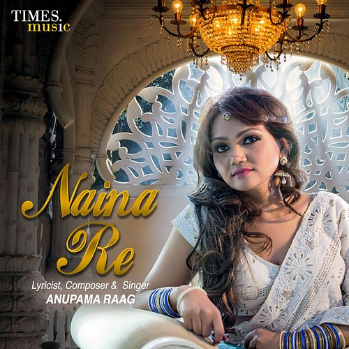 Naina Re - Single by Anupama