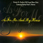 As for Me and My House by Greater St. Stephen Full Gospel Mass Choir