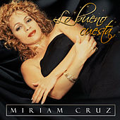 Lo Bueno Cuesta by Miriam Cruz