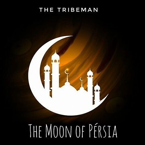 The Moon  Of  Persia de The Tribeman