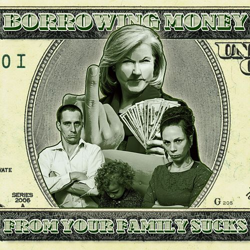 Borrowing Money from Your Family Sucks by Epiclloyd