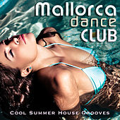 Mallorca Dance Club: Cool Summer House Grooves by Various Artists