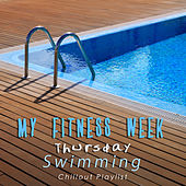 My Fitness Week: Thursday - Swimming (Chillout Playlist) by Various Artists