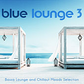 Blue Lounge 3: Bossa Lounge and Chillout Moods Selection by Various Artists