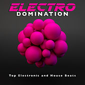 Electro Domination: Top Electronic and House Beats by Various Artists