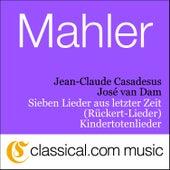 Play & Download Gustav Mahler, Sieben Lieder Aus Letzter Zeit (Rückert-Lieder) by José van Dam | Napster