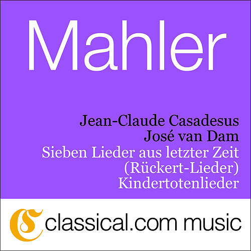 Gustav Mahler, Sieben Lieder Aus Letzter Zeit (Rückert-Lieder) by José van Dam