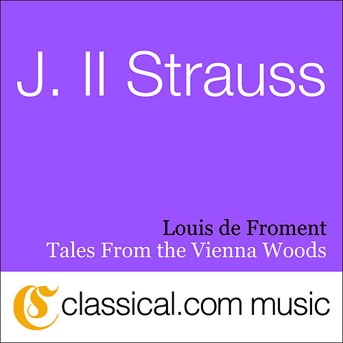 Play & Download Johann ll Strauss, Tales From The Vienna Woods, Op. 325 by Louis de Froment | Napster