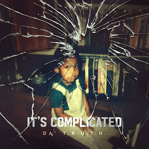 It's Complicated by Da' T.R.U.T.H.