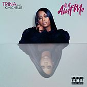 If It Ain't Me by Trina