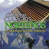 Boleros Clasicos Nortenos: Lo Mejor del Bolero Norteno by Various Artists