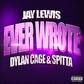 Ever Wrote (feat. Dylan Cage & Spitta) by Jay Lewis