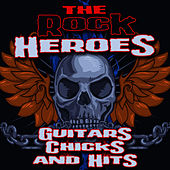 Play & Download Guitars, Chicks & Hits by The Rock Heroes | Napster