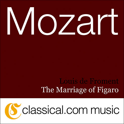 Play & Download Wolfgang Amadeus Mozart, The Marriage Of Figaro, K. 492 by Louis de Froment | Napster