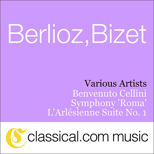 Play & Download Hector Berlioz, Benvenuto Cellini, Op. 23 by Various Artists | Napster