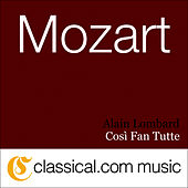 Play & Download Wolfgang Amadeus Mozart, Così Fan Tutte, K. 588 (Cosi Fan Tutti) by Alain Lombard | Napster