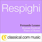 Play & Download Ottorino Respighi, Roman Festival by Various Artists | Napster