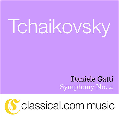 Play & Download Pyotr Il'yich Tchaikovsky, Symphony No. 4 In F Minor, Op. 36 by Various Artists | Napster