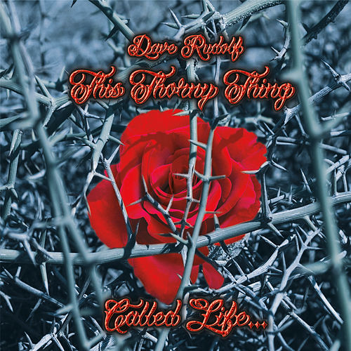 This Thorny Thing Called Life by Dave Rudolf