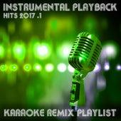 Instrumental Playback Hits - Karaoke Remix Playlist 2017.1 by Various Artists