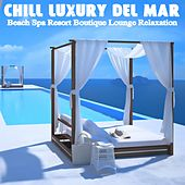 Chill Luxury Del Mar Beach Spa Resort Boutique Lounge Relaxation by Various Artists