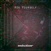 Ask Yourself by Eskobar