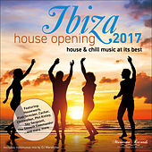 Ibiza House Opening 2017 - House & Chill Music at Its Best by Various Artists
