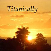 Titanically by George Baker