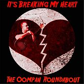 It's Breaking My Heart by The Oompah Roundabout