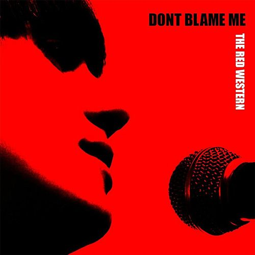 Don't Blame Me by The Red Western