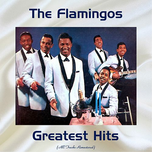 The Flamingos Greatest Hits (All Tracks Remastered 2017) von The Flamingos