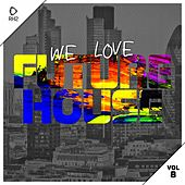 We Love Future House, Vol. 8 by Various Artists