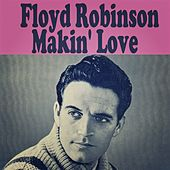 Makin' Love by Floyd Robinson