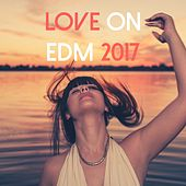 Love on EDM 2017 by Various Artists