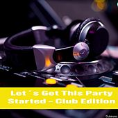 Let's Get This Party Started - Club Edition by Various Artists