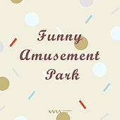 Funny Amusement Park by Various Artists