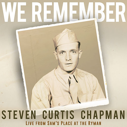 We Remember (Live from Sam's Place at the Ryman) by Steven Curtis Chapman